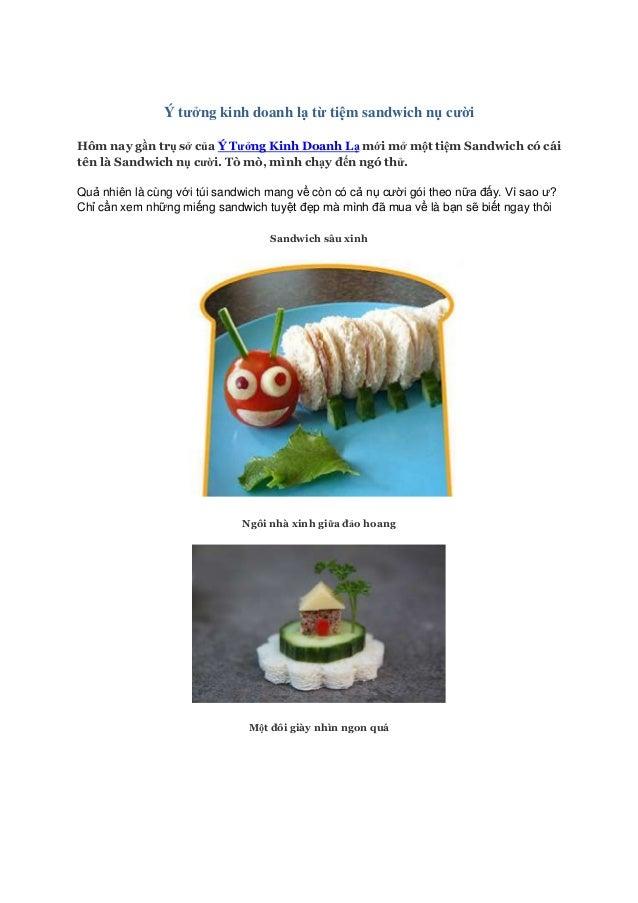 Ý tưởng kinh doanh lạ từ tiệm sandwich nụ cười Hôm nay gần trụ sở của Ý Tưởng Kinh Doanh Lạ mới mở một tiệm Sandwich có cá...