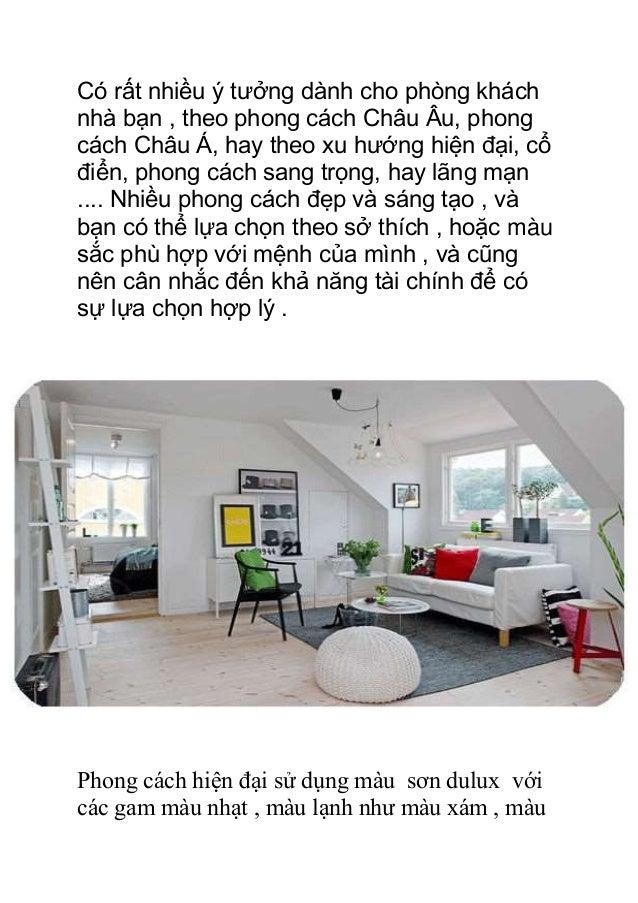 Có rất nhiều ý tưởng dành cho phòng khách nhà bạn , theo phong cách Châu Âu, phong cách Châu Á, hay theo xu hướng hiện đại...