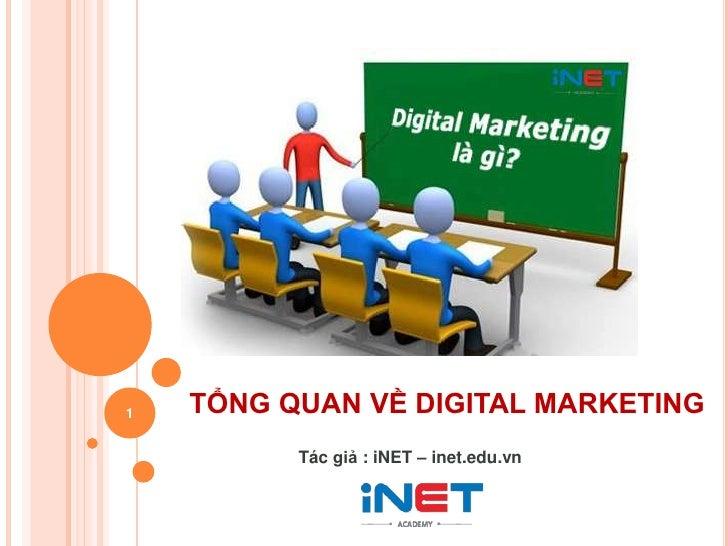 1   TỔNG QUAN VỀ DIGITAL MARKETING          Tác giả : iNET – inet.edu.vn