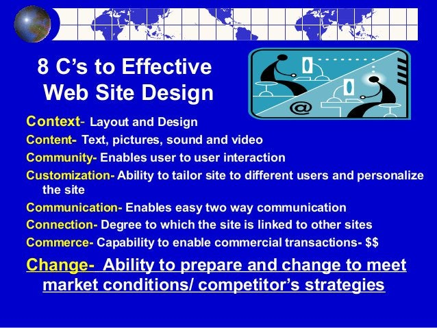 8 C's to Effective Web Site Design Context- Layout and Design Content- Text, pictures, sound and video Community- Enables ...