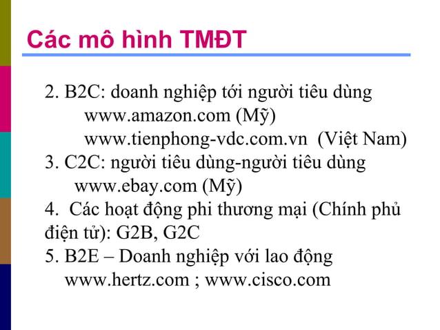 2. B2C: doanh nghiệp tới người tiêu dùng www.amazon.com (Mỹ) www.tienphong-vdc.com.vn (Việt Nam) 3. C2C: người tiêu dùng-n...
