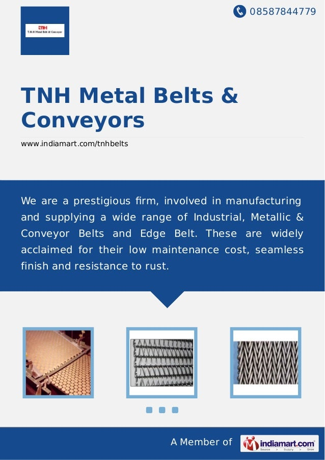 08587844779 A Member of TNH Metal Belts & Conveyors www.indiamart.com/tnhbelts We are a prestigious firm, involved in manuf...
