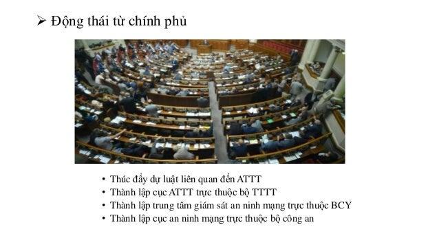  Động thái từ chính phủ  • Thúc đẩy dự luật liên quan đến ATTT  • Thành lập cục ATTT trực thuộc bộ TTTT  • Thành lập trun...