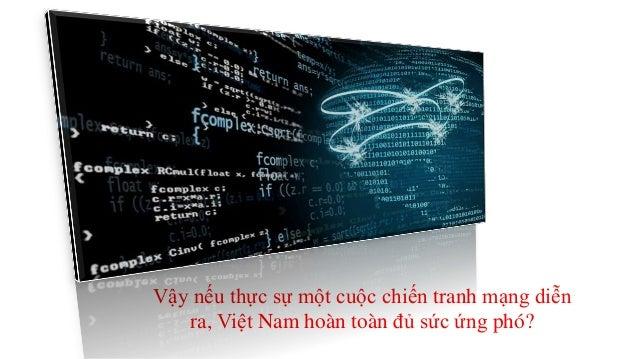 Vậy nếu thực sự một cuộc chiến tranh mạng diễn  ra, Việt Nam hoàn toàn đủ sức ứng phó?