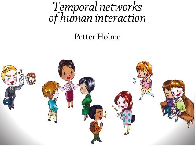 Temporal networks of human interaction Petter Holme