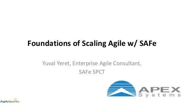 Foundations of Scaling Agile w/ SAFe Yuval Yeret, Enterprise Agile Consultant, SAFe SPCT