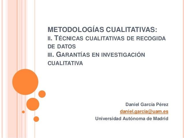 METODOLOGÍAS CUALITATIVAS:II. TÉCNICAS CUALITATIVAS DE RECOGIDADE DATOSIII. GARANTÍAS EN INVESTIGACIÓNCUALITATIVA         ...