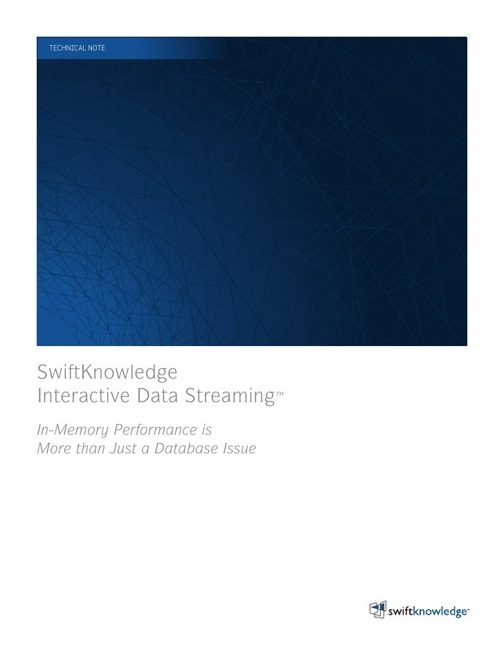 TECHNICAL NOTE     SwiftKnowledge Interactive Data Streaming ™ In-Memory Performance is More than Just a Database Issue