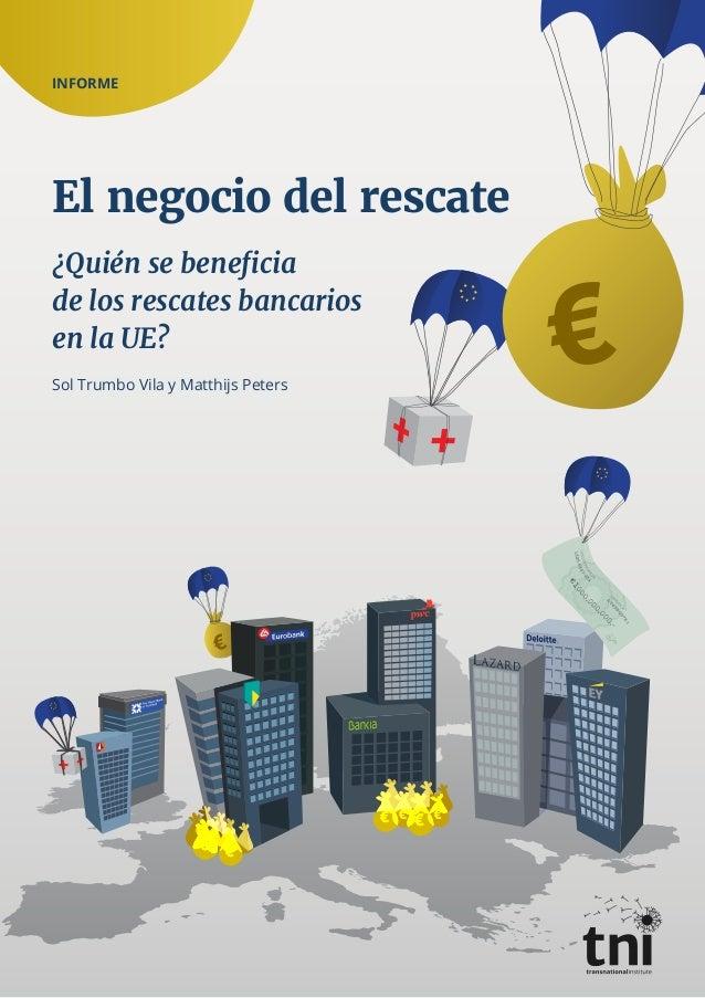INFORME El negocio del rescate ¿Quién se beneficia de los rescates bancarios en la UE? Sol Trumbo Vila y Matthijs Peters