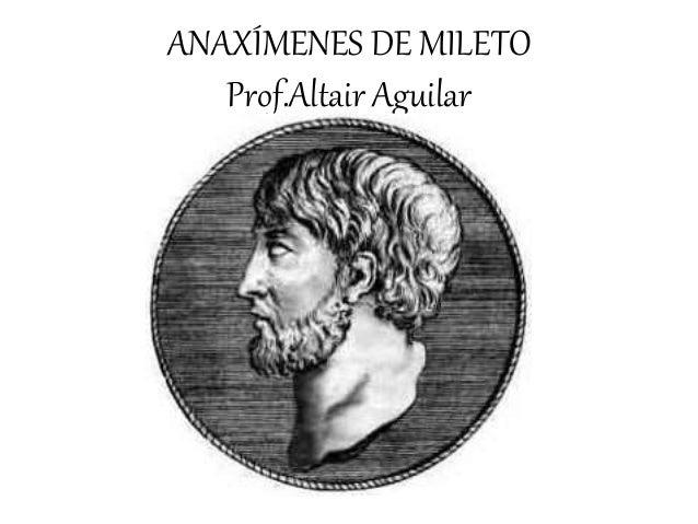 ANAXÍMENES DE MILETO  Prof.Altair Aguilar