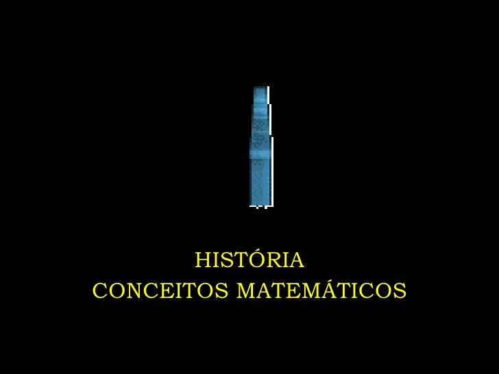 HISTÓRIA CONCEITOS MATEMÁTICOS