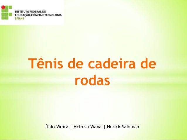Tênis de cadeira de rodas Ítalo Vieira | Heloisa Viana | Herick Salomão