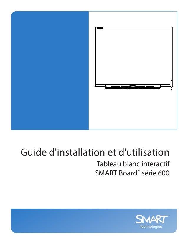 Guide dinstallation et dutilisation                  Tableau blanc interactif                  SMART Board™ série 600