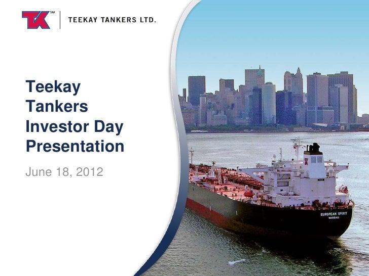 TeekayTankersInvestor DayPresentationJune 18, 2012