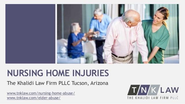 NURSING HOME INJURIES The Khalidi Law Firm PLLC Tucson, Arizona www.tnklaw.com/nursing-home-abuse/ www.tnklaw.com/elder-ab...