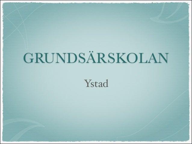 GRUNDSÄRSKOLAN Ystad