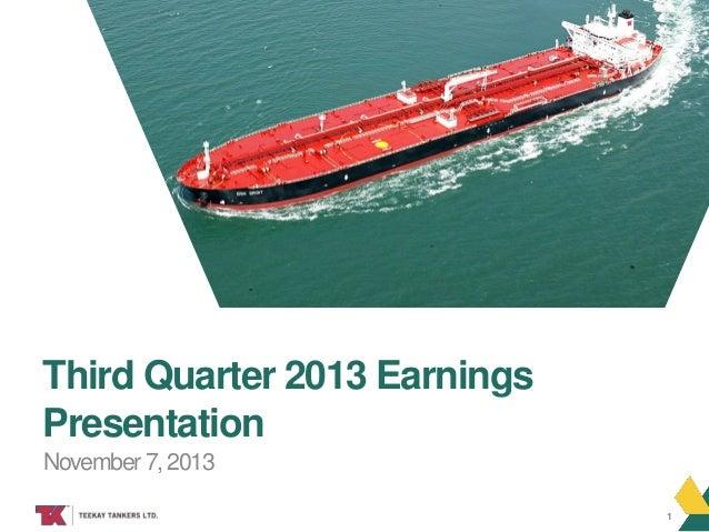 Third Quarter 2013 Earnings Presentation November 7, 2013 TEEKAY TANKERS  1