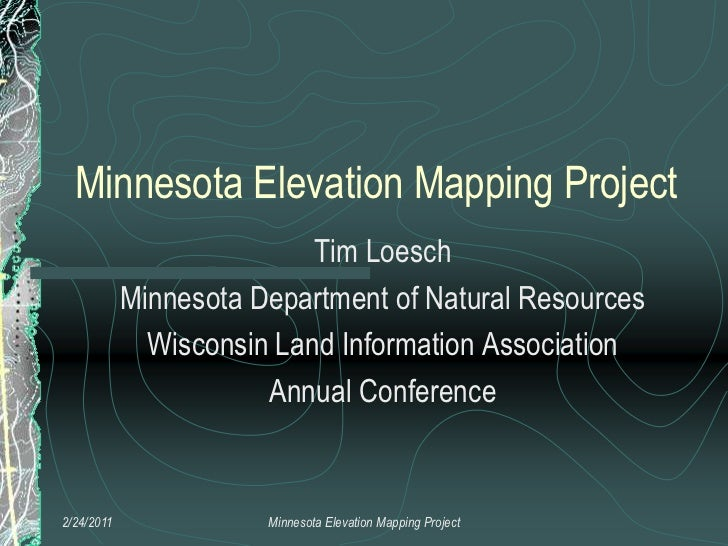 Minnesota Elevation Mapping Project<br />Tim Loesch<br />Minnesota Department of Natural Resources<br />Wisconsin Land Inf...