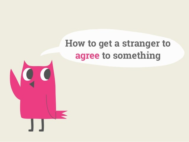 How to get a stranger to agree to something