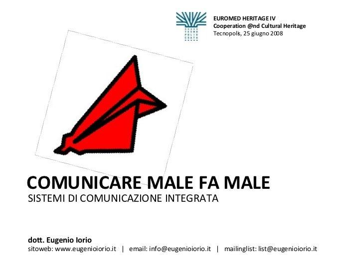 SISTEMI DI COMUNICAZIONE INTEGRATA COMUNICARE MALE FA MALE EUROMED HERITAGE IV Cooperation @nd Cultural Heritage Tecnopoli...