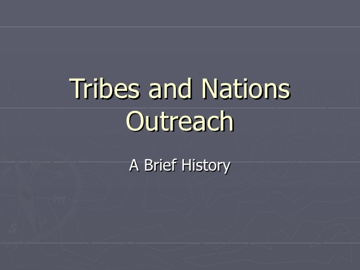 Tribes and Nations Outreach A Brief History