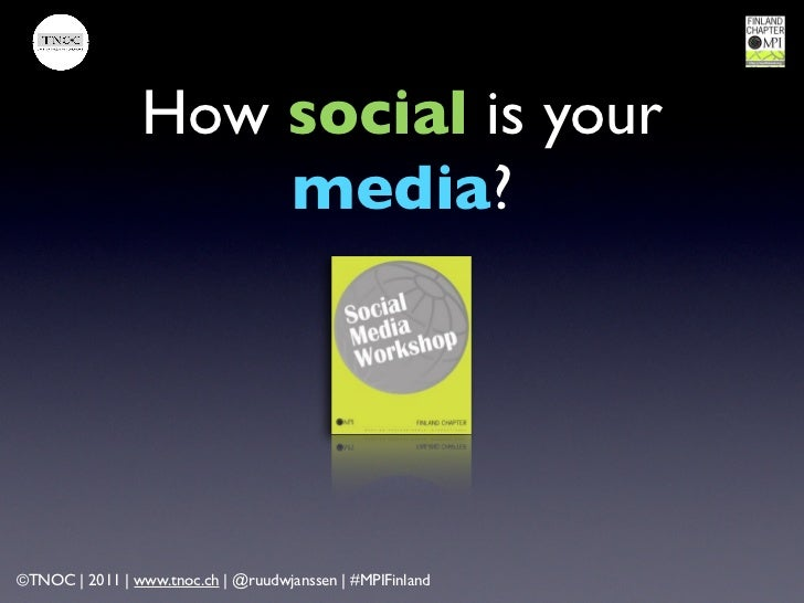 How social is your                    media?©TNOC | 2011 | www.tnoc.ch | @ruudwjanssen | #MPIFinland