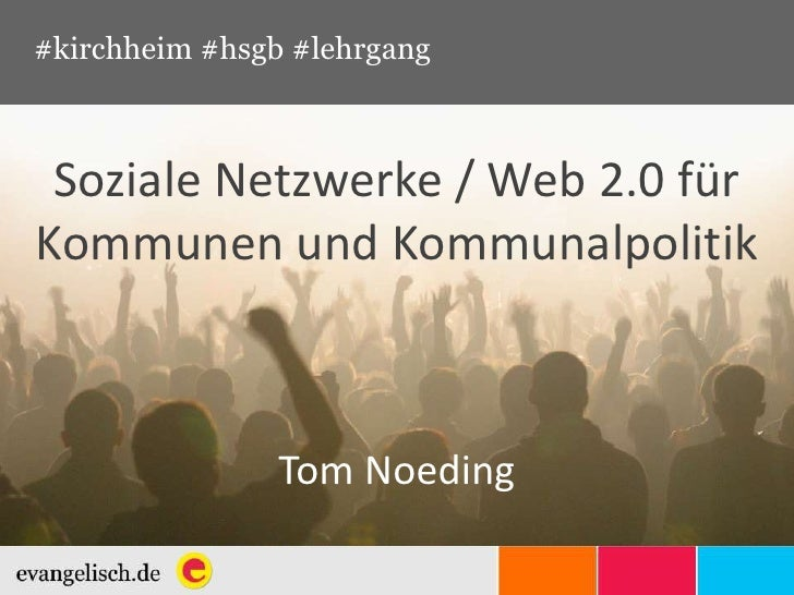 #kirchheim #hsgb #lehrgang Soziale Netzwerke / Web 2.0 fürKommunen und Kommunalpolitik                Tom Noeding