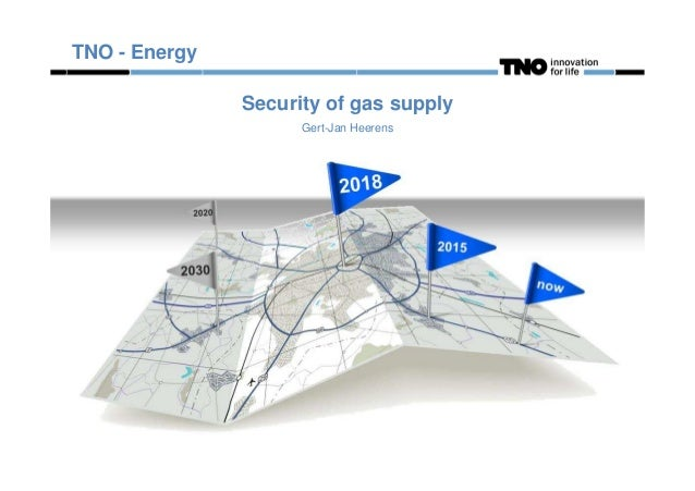 Security of gas supply Gert-Jan Heerens TNO - Energy