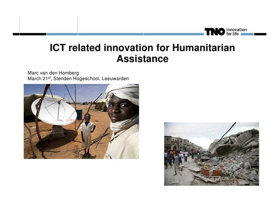 ICT related innovation for Humanitarian                        AssistanceMarc van den HombergMarch 21st, Stenden Hogeschoo...
