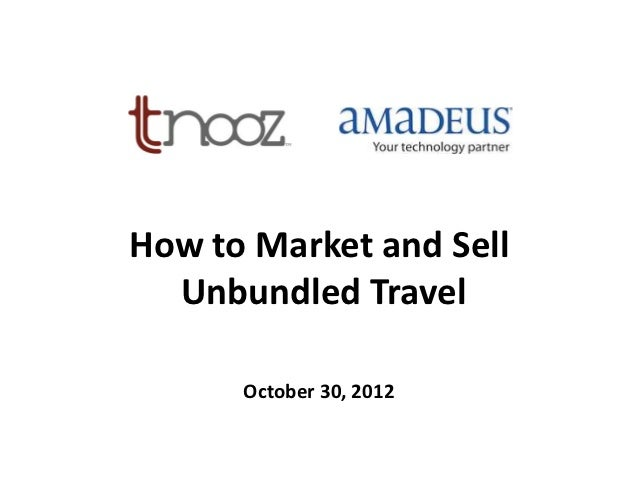 How to Market and Sell  Unbundled Travel      October 30, 2012