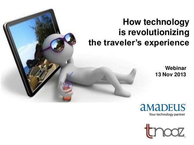 How technology is revolutionizing the traveler's experience Webinar 13 Nov 2013