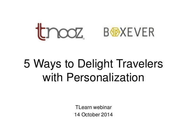5 Ways to Delight Travelers  with Personalization  TLearn webinar  14 October 2014