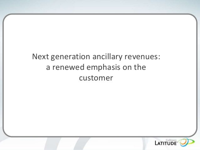Next generation ancillary revenues: a renewed emphasis on the customer