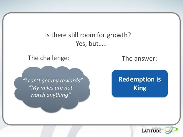 """Is there still room for growth? Yes, but….. The challenge: """"I can't get my rewards"""" """"My miles are not worth anything""""  The..."""