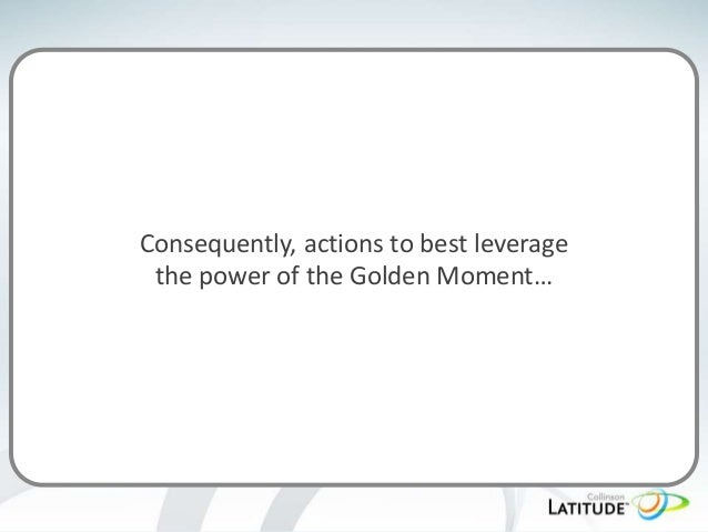 Consequently, actions to best leverage the power of the Golden Moment…