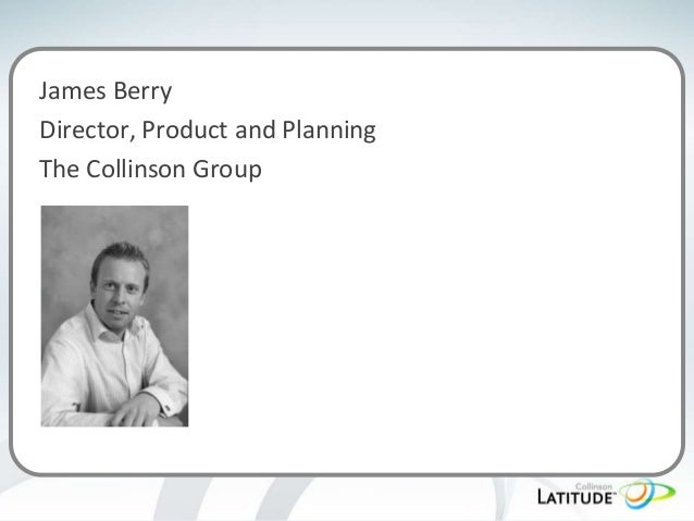 James Berry Director, Product and Planning The Collinson Group