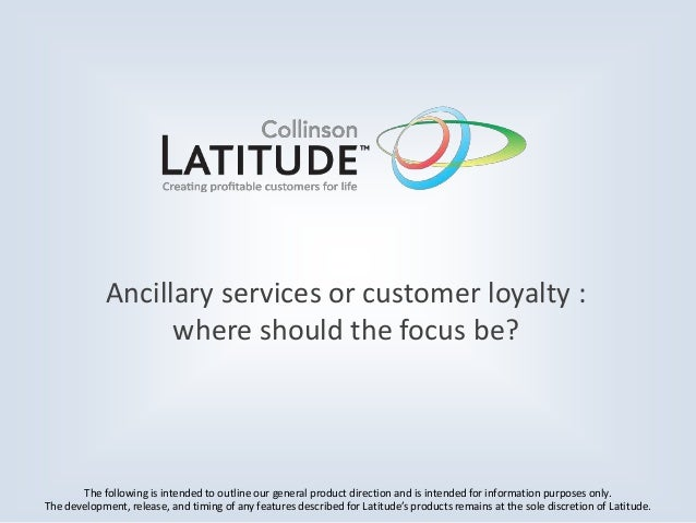 Ancillary services or customer loyalty : where should the focus be?  The following is intended to outline our general prod...