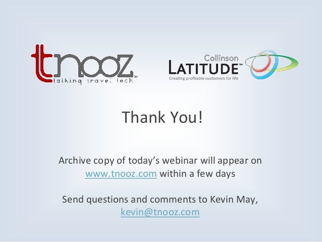Thank You! Archive copy of today's webinar will appear on www.tnooz.com within a few days Send questions and comments to K...