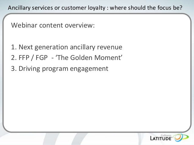 Ancillary services or customer loyalty : where should the focus be?  Webinar content overview: 1. Next generation ancillar...