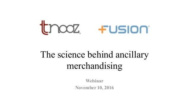 The science behind ancillary merchandising Webinar November 10, 2016