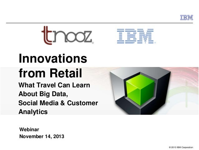 Innovations from Retail What Travel Can Learn About Big Data, Social Media & Customer Analytics Webinar November 14, 2013 ...