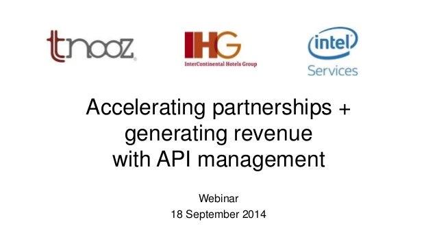 Accelerating partnerships +  generating revenue  with API management  Webinar  18 September 2014