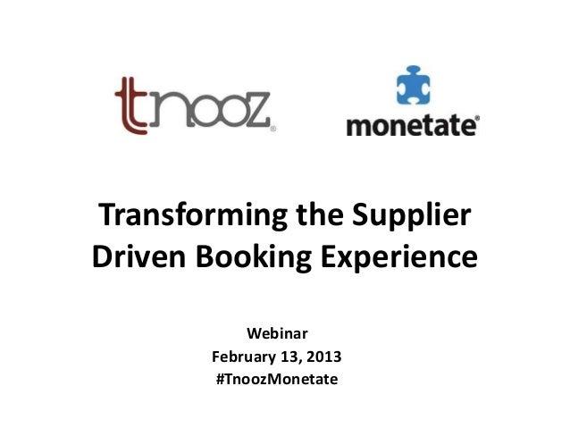 Transforming the SupplierDriven Booking Experience           Webinar       February 13, 2013       #TnoozMonetate