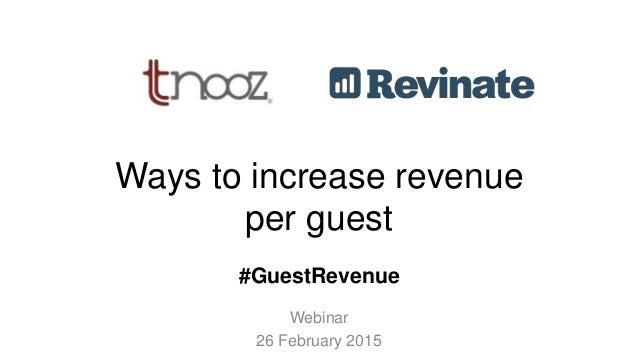 Ways to increase revenue per guest Webinar 26 February 2015 #GuestRevenue