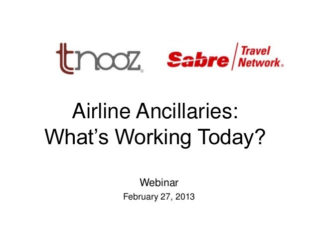 Airline Ancillaries: What's Working Today? Webinar February 27, 2013