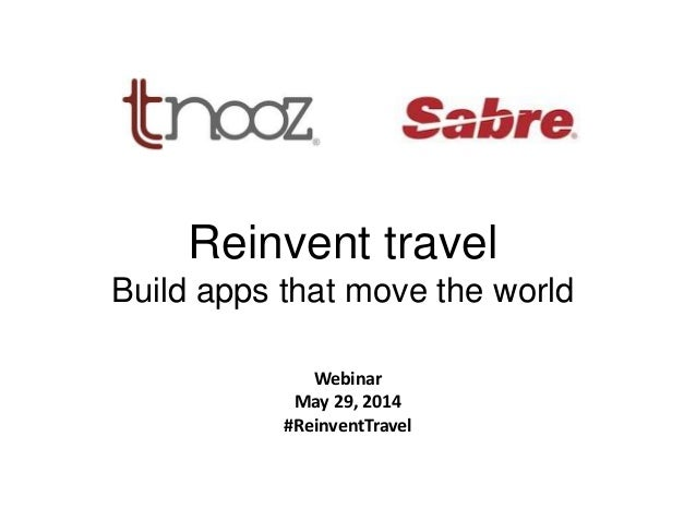 K Reinvent travel Build apps that move the world Webinar May 29, 2014 #ReinventTravel