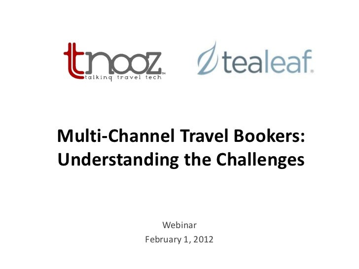 Multi-Channel Travel Bookers:Understanding the Challenges              Webinar          February 1, 2012