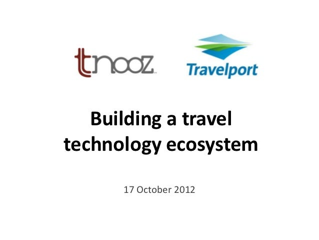 Building a traveltechnology ecosystem      17 October 2012
