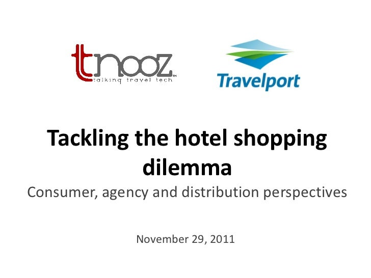 Tackling the hotel shopping            dilemmaConsumer, agency and distribution perspectives               November 29, 2011