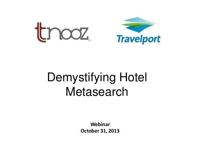 Demystifying Hotel Metasearch K  Webinar October 31, 2013